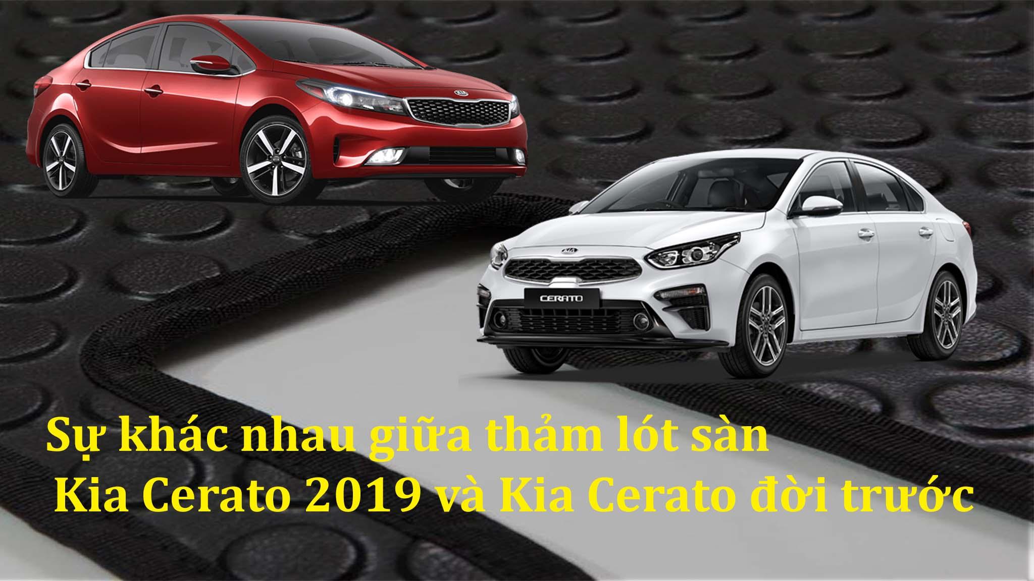 So sánh thảm lót sàn Kia Cerato 2019 và đời cũ